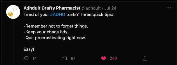 Tweet from @adhdult says: Tired of your #ADHD traits? Three quick tips: 1. Remember not to forget things. 2. Keep your chaos tidy. 3. Quit procrastinating right now. Easy!