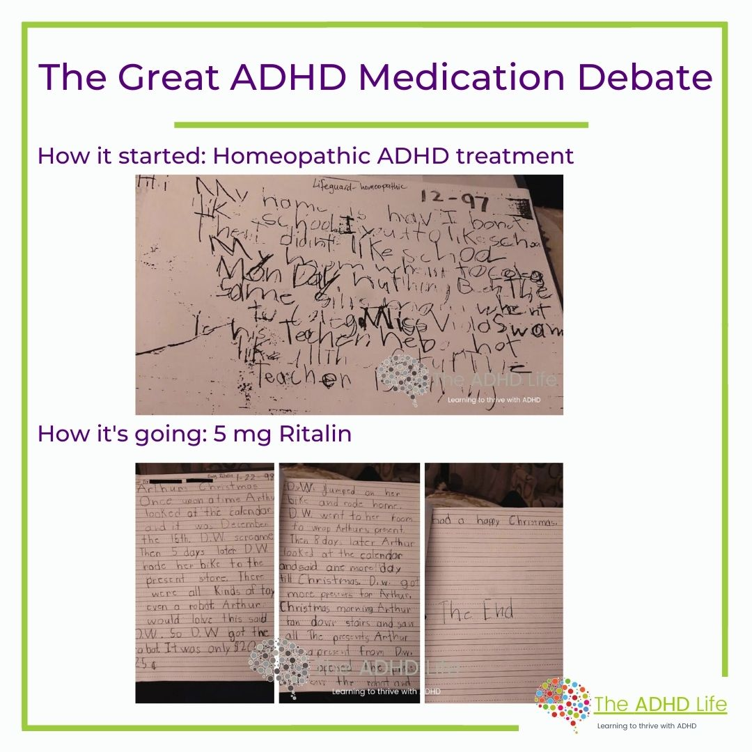 The Great ADHD Medication Debate How it started: Homeopathic ADHD treatment (Image of illegible writing) How it's going: 5 mg Ritalin (Image of three pages of legible writing, organized thoughts and a clear difference in ability and focus.